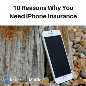 10 Reasons Why You Need iPhone Insurance